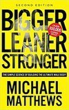 Michael Matthews Bigger Leaner Stronger: The Simple Science of Building the Ultimate Male Body (Second Edition)
